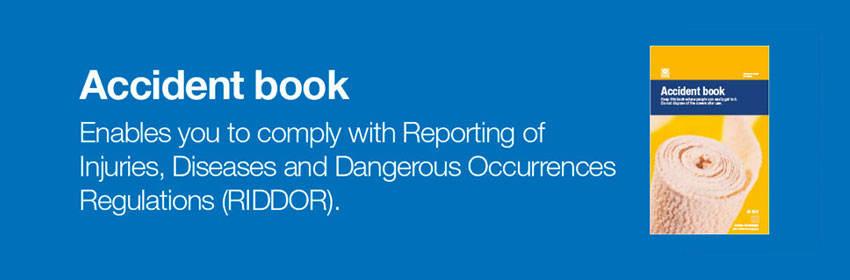Comply with RIDDOR with the Accident Book