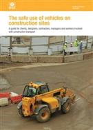 HSG144  Safe Use of Vehicles on Construction Sites 2009 A Guide for Clients, Designers, Contractors, Managers and Workers Involved With Construction Transport (Second edition)